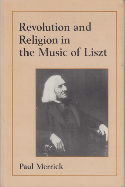 Image for Revolution and Religion in the Music of Liszt