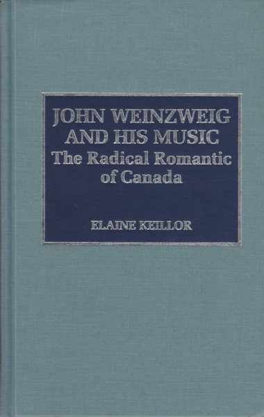 John Weinzweig and His Music - The Radical Romantic of Canada