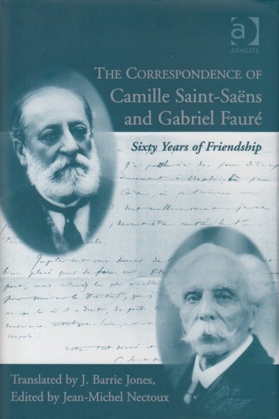 Image for The Correspondence of Camille Saint-Saens and Gabriel Faure. Sixty Years of Friendship.