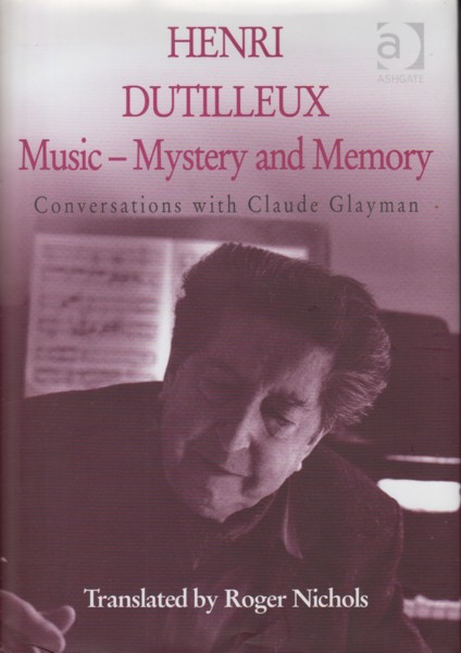 Image for Henri Dutilleux: Music - Mystery and Memory. Conversations with Claude Glayman.